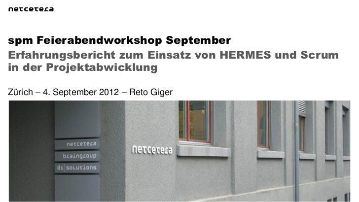 spm Feierabendworkshop SeptemberErfahrungsbericht zum Einsatz von HERMES und Scrumin der ProjektabwicklungZürich – 4. Sept...