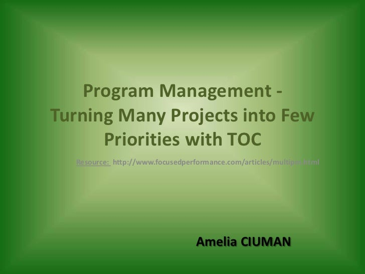 Program Management -Turning Many Projects into Few      Priorities with TOC  Resource: http://www.focusedperformance.com/a...
