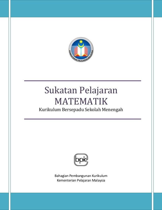 Sukatan Pelajaran Matematik  Sukatan Pelajaran MATEMATIK  Kurikulum Bersepadu Sekolah Menengah  Bahagian Pembangunan Kurik...