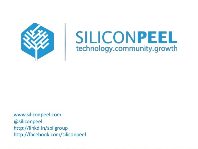 www.siliconpeel.com @siliconpeel http://linkd.in/spligroup http://facebook.com/siliconpeel