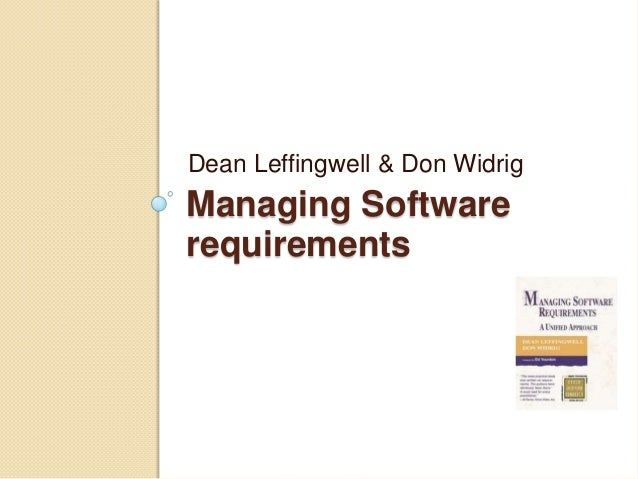 Managing Software requirements Dean Leffingwell & Don Widrig