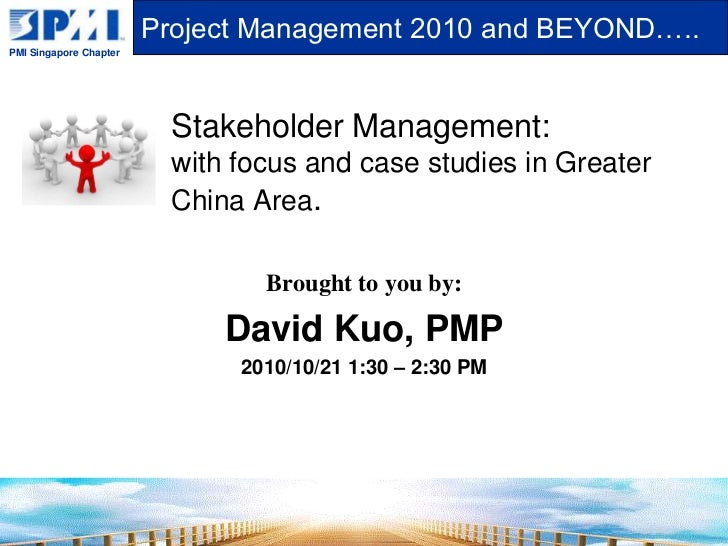 Stakeholder Management:with focus and case studies in Greater China Area. <br />Brought to you by:<br />David Kuo, PMP<br ...