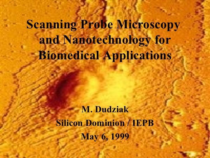 Scanning Probe Microscopy  and Nanotechnology for  Biomedical Applications           M. Dudziak    Silicon Dominion / IEPB...