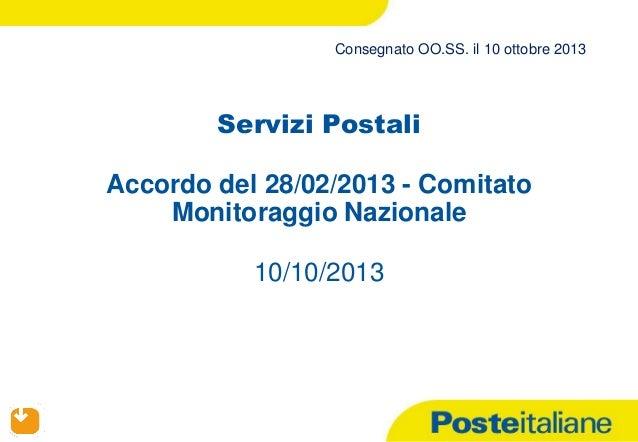 Consegnato OO.SS. il 10 ottobre 2013  Servizi Postali Accordo del 28/02/2013 - Comitato Monitoraggio Nazionale 10/10/2013 ...