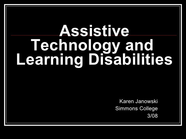 Assistive Technology and  Learning Disabilities Karen Janowski Simmons College 3/08
