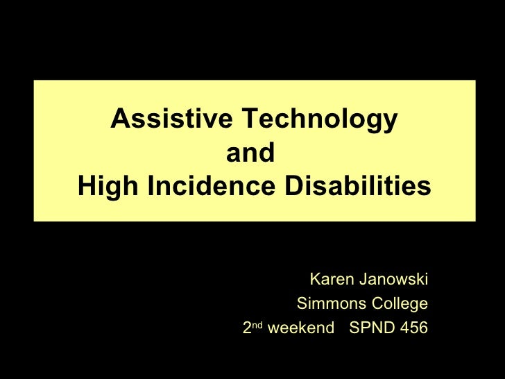 Assistive Technology           andHigh Incidence Disabilities                    Karen Janowski                   Simmons ...
