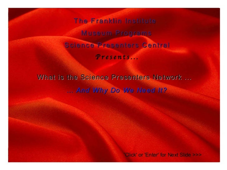 The Franklin Institute Museum Programs Science Presenters Central Presents... What is the Science Presenters Network ... …...