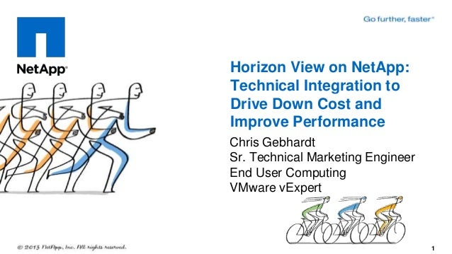 Horizon View on NetApp:Technical Integration toDrive Down Cost andImprove PerformanceChris GebhardtSr. Technical Marketing...