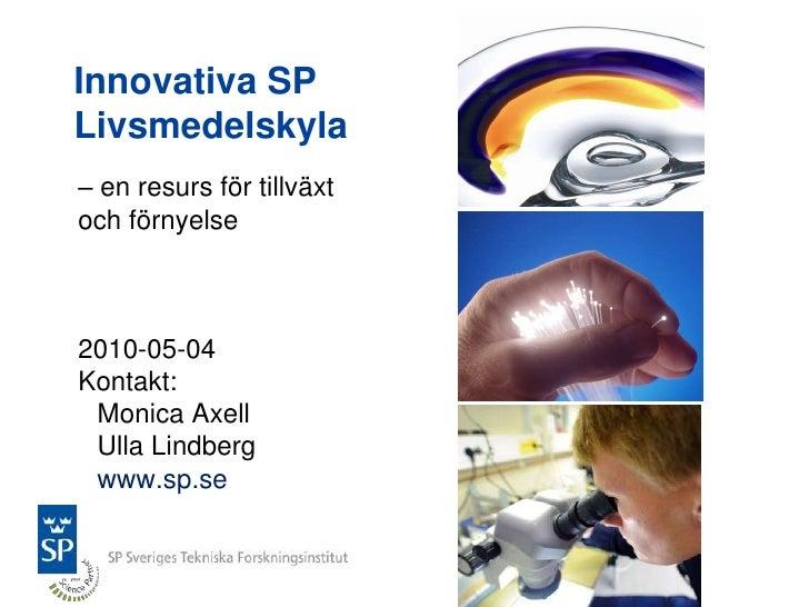 Innovativa SPLivsmedelskyla<br />– en resurs för tillväxt <br />och förnyelse<br />2010-05-04<br />Kontakt: Monica AxellUl...