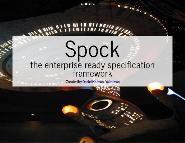 Spock the enterprise ready specification framework  Created by Daniel Kolman / @kolman