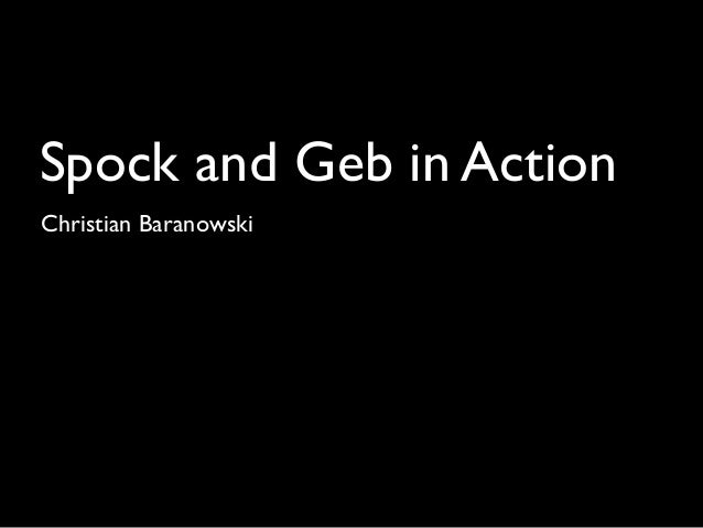 Spock and Geb in Action Christian Baranowski
