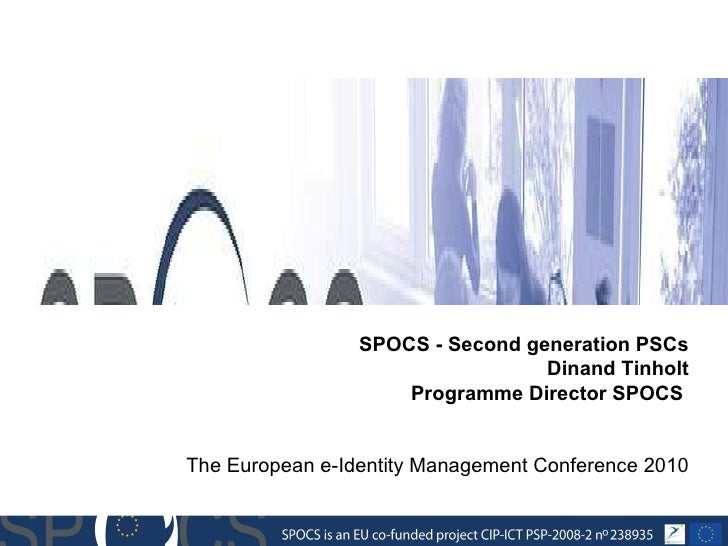 Herbert Leitold , E-Government Innovation Center (EGIZ), Austria. SPOCS - Second generation PSCs Dinand Tinholt Programme ...