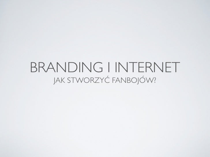 Co internet namieszał w budowaniu marki, czyli jak tworzyć fanbojów