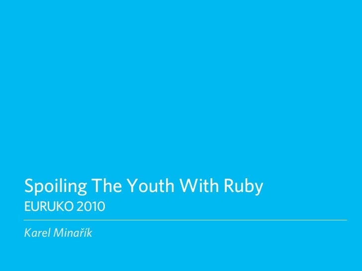 Spoiling The Youth With Ruby (Euruko 2010)