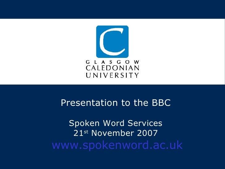 Presentation to the BBC Spoken Word Services 21 st  November 2007   www.spokenword.ac.uk