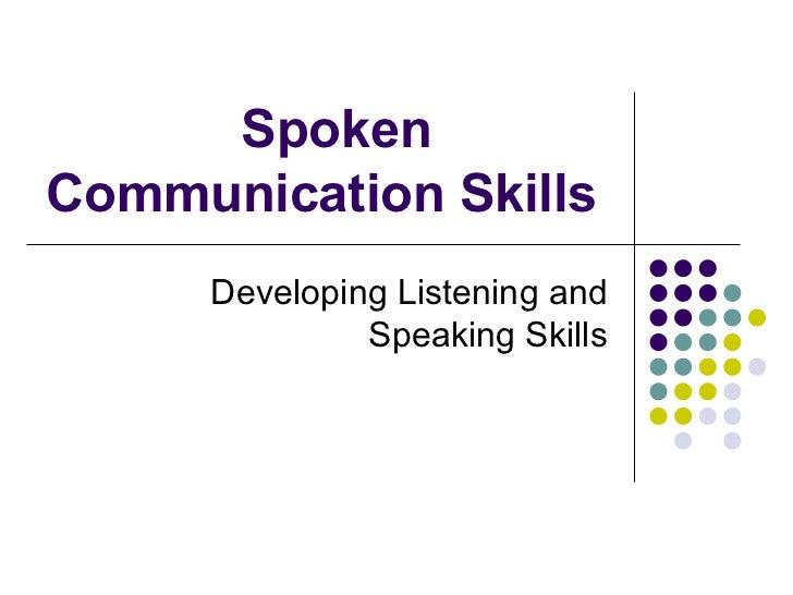 SpokenCommunication Skills     Developing Listening and              Speaking Skills