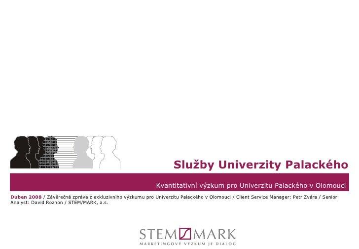 Kvantitativní výzkum pro Univerzitu Palackého v Olomouci Služby Univerzity Palackého Duben 2008  / Závěrečná zpráva z exkl...