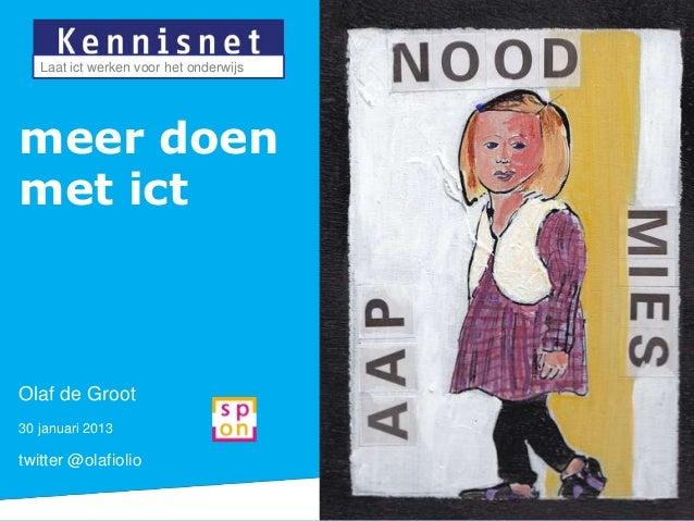 Laat ict werken voor het onderwijsmeer doenmet ictOlaf de Groot30 januari 2013twitter @olafiolio