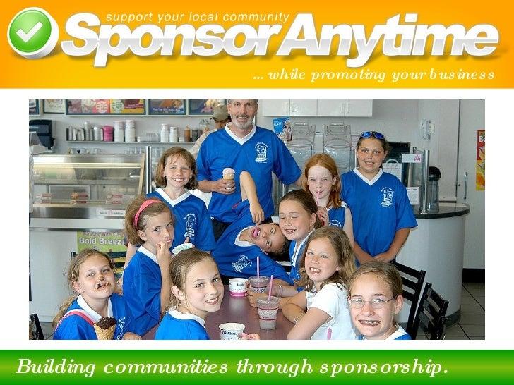 <ul><li>Building communities through sponsorship. </li></ul>