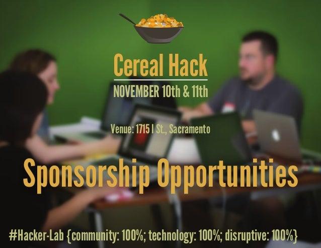Cereal Hack                       NOVEMBER 10th & 11th                      Venue: 1715 I St., Sacramento   Sponsorship Op...