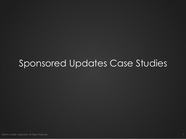 1 Sponsored Updates Case Studies ©2013 LinkedIn Corporation. All Rights Reserved.