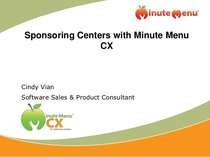 Sponsoring Centers with Minute Menu                CXCindy VianSoftware Sales & Product Consultant
