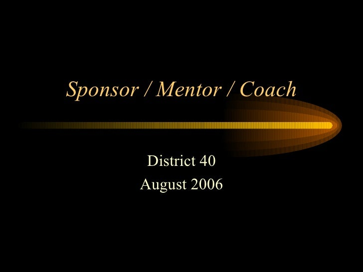 Sponsor / Mentor / Coach District 40 August 2006