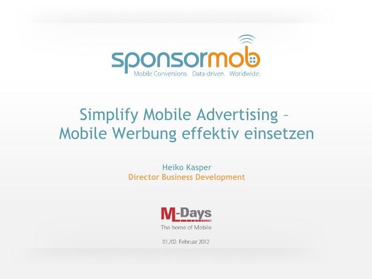 Simplify Mobile Advertising –Mobile Werbung effektiv einsetzen                 Heiko Kasper        Director Business Devel...