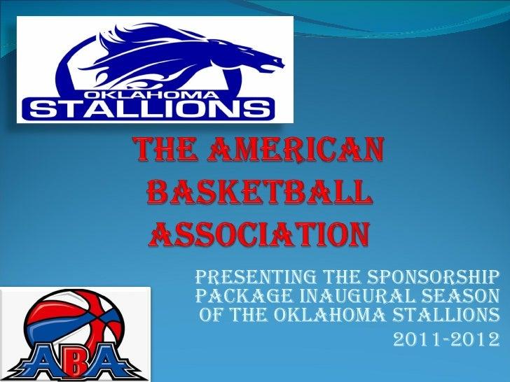 Presenting The Sponsorship Package Inaugural Season Of The Oklahoma Stallions 2011-2012