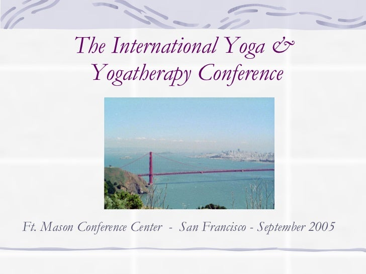 The International Yoga &  Yogatherapy Conference Ft. Mason Conference Center  -  San Francisco - September 2005
