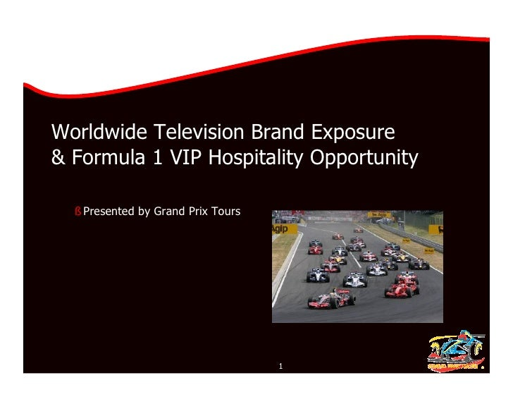 Worldwide Television Brand Exposure & Formula 1 VIP Hospitality Opportunity    § Presented by Grand Prix Tours            ...