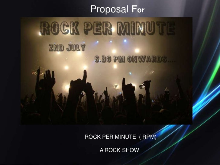Proposal For<br />ROCK PER MINUTE  ( RPM)<br />          A ROCK SHOW<br />