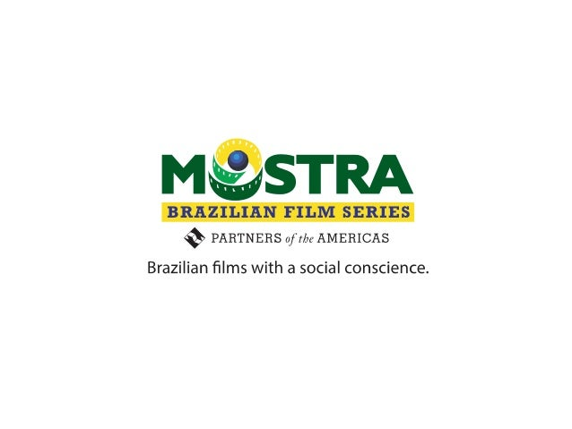 INVITE YOU TO PARTICIPATE IN: MOSTRA IV: Brazilian Film Series November 2013 Mostra IV: Brazilian Film Series is presented...