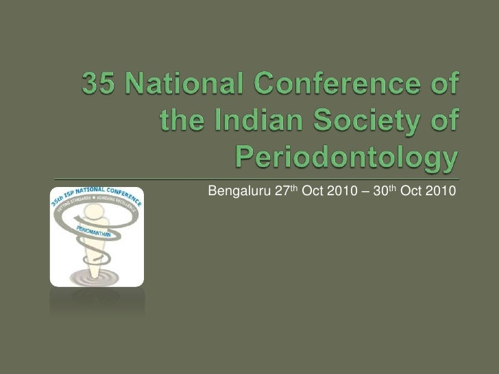 35 National Conference of the Indian Society of Periodontology<br />Bengaluru 27th Oct 2010 – 30th Oct 2010<br />
