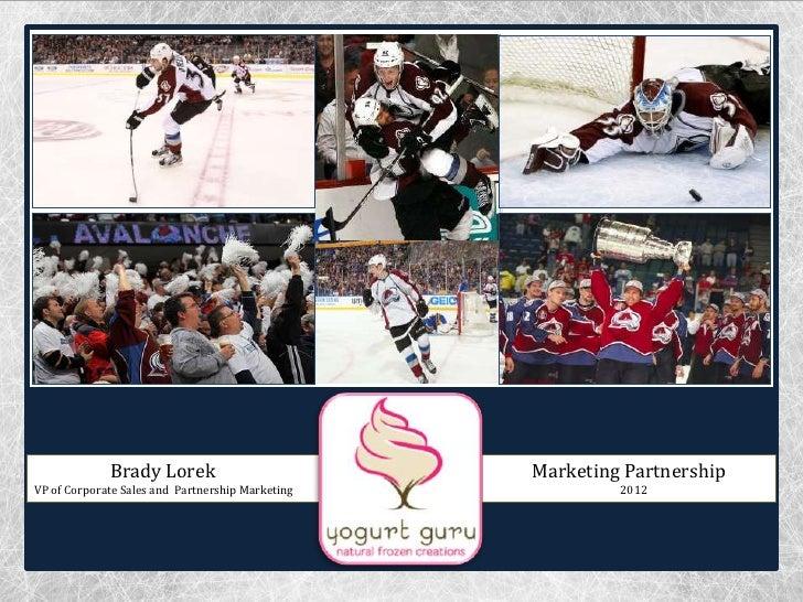 Brady Lorek                          Marketing PartnershipVP of Corporate Sales and Partnership Marketing            2012