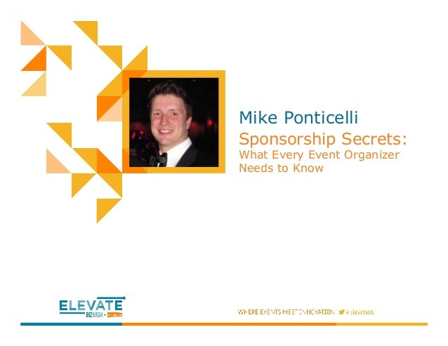 Mike Ponticelli Sponsorship Secrets: What Every Event Organizer Needs to Know This a place holder for an awesome photo of ...