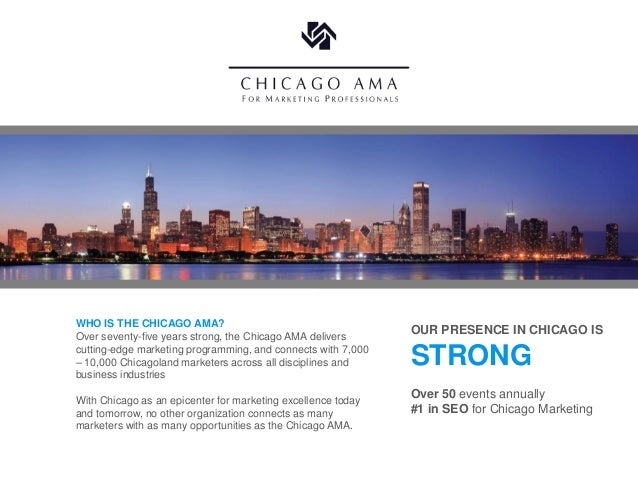 WHO IS THE CHICAGO AMA?Over seventy-five years strong, the Chicago AMA delivers                                           ...