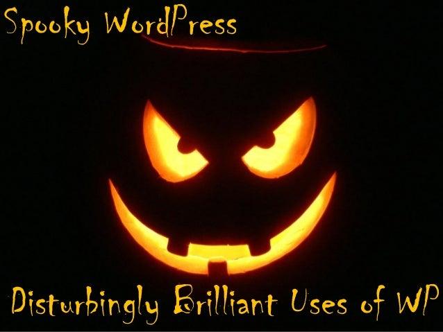 Spooky WordPress Disturbingly Brilliant Uses of WP