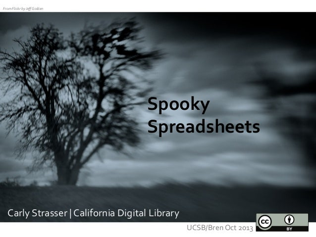 From	   Flickr	   by	   Jeff	   Golden	     Spooky	    Spreadsheets	     Carly	   Strasser	   |	   California	   Digital	  ...