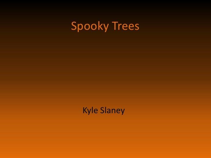 Spooky Trees<br />Kyle Slaney<br />