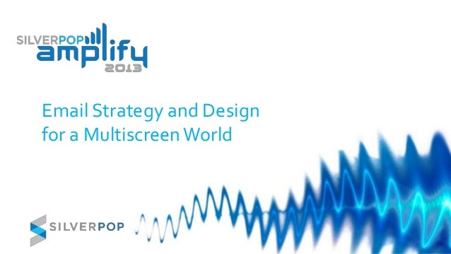Email Strategy and Designfor a MultiscreenWorld