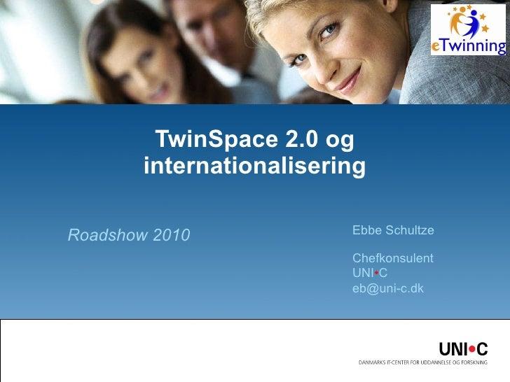 Roadshow 2010 TwinSpace 2.0 og internationalisering Ebbe Schultze Chefkonsulent UNI • C  [email_address]