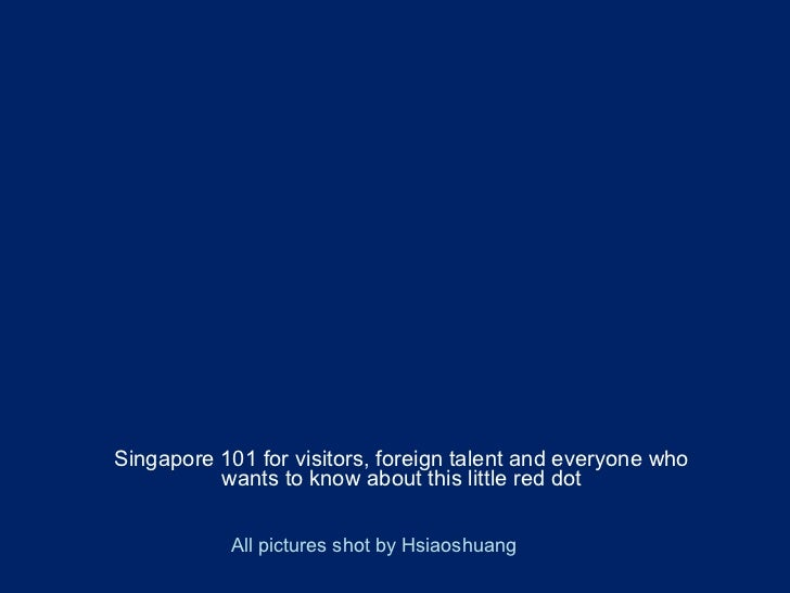Singapore 101 for visitors, foreign talent and everyone who wants to know about this little red dot All pictures shot by H...
