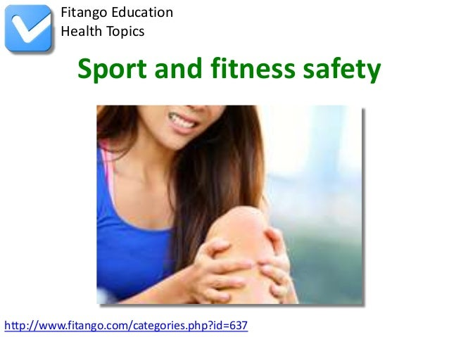 http://www.fitango.com/categories.php?id=637Fitango EducationHealth TopicsSport and fitness safety