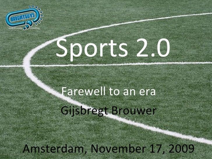 Sports 2.0 Farewell to an era Gijsbregt Brouwer Amsterdam, November 17, 2009