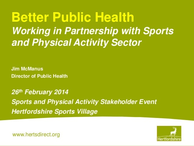 Better Public Health Working in Partnership with Sports and Physical Activity Sector Jim McManus Director of Public Health...