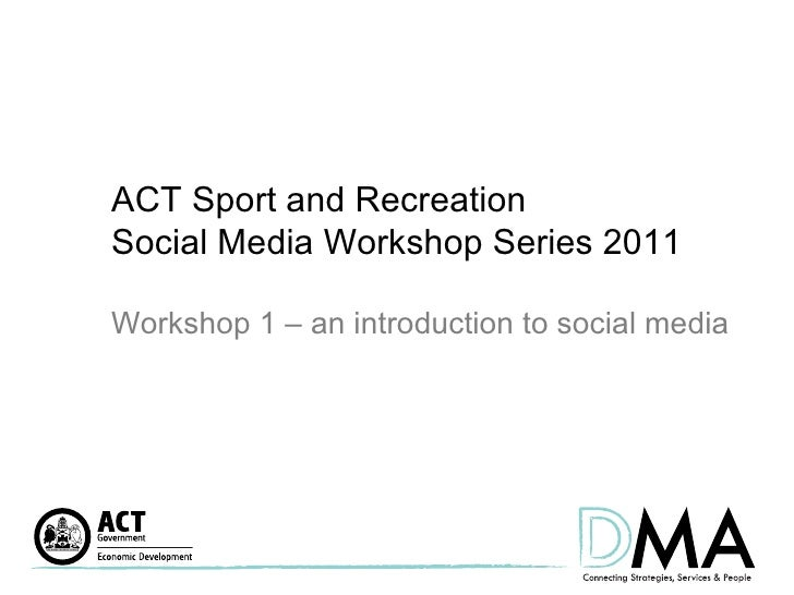 ACT Sport and Recreation  Social Media Workshop Series 2011 Workshop 1 – an introduction to social media