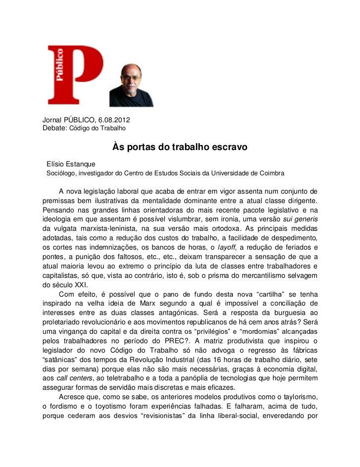 Jornal PÚBLICO, 6.08.2012Debate: Código do Trabalho                      Às portas do trabalho escravo Elísio Estanque Soc...