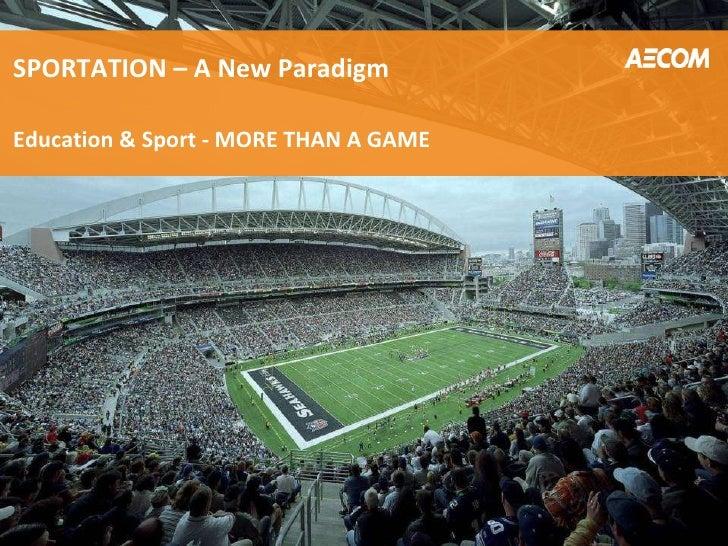 <ul><ul><li>SPORTATION – A New Paradigm </li></ul></ul><ul><ul><li>Education & Sport - MORE THAN A GAME </li></ul></ul>
