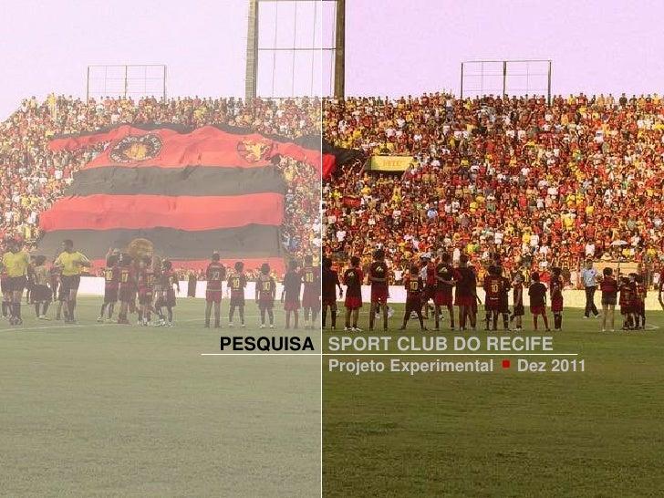 PESQUISA SPORT CLUB DO RECIFE         Projeto Experimental                                ·   Dez 2011